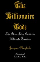 The Billionaire Code: The Three Step Guide to Ultimate Freedom