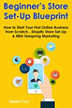 BEGINNER'S STORE SETUP BLUEPRINT (2 in 1 bundle): How to Start Your First Online Business from Scratch…Shopify Store Set-Up & NBA Teespring Marketing