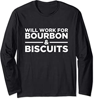 Will Work For Bourbon & Biscuits - Funny Whiskey Drinking Long Sleeve T-Shirt