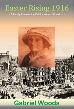 Easter Rising 1916: A Family Answers The Call For Ireland`s Freedom (English Edition)