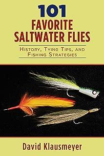 101 Favorite Saltwater Flies: History, Tying Tips, and Fishing Strategies