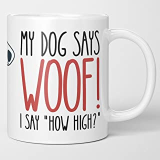 Funny Dog Lovers Coffee Mug - My Dog Says Woof, I Say How High. Fun Tea Cup Gift for Dog Mom And Dad, Puppy Owners. Birthd...