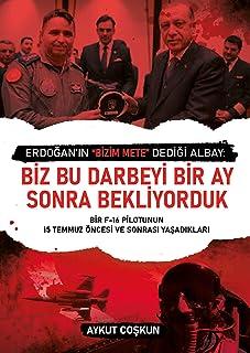 """Erdogan'in """"Bizim Mete"""" Dedigi Albay: Biz Bu Darbeyi Bir Ay Sonra Bekliyorduk: Bir F-16 Pilotunun 15 Temmuz Öncesi ve Sonrasi Yasadiklari"""