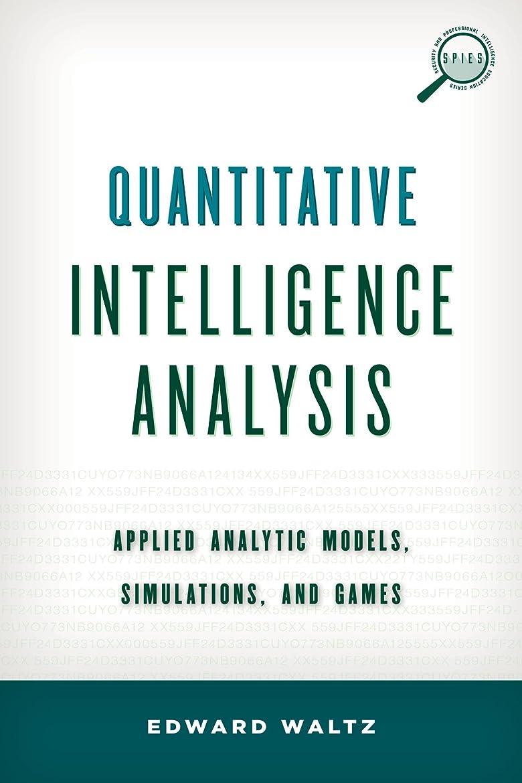 大声で飛ぶロックQuantitative Intelligence Analysis: Applied Analytic Models, Simulations, and Games (Security and Professional Intelligence Education Series) (English Edition)