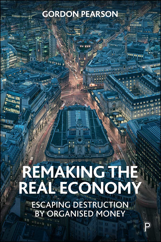 Remaking the Real Economy: Escaping Destruction by Organised Money