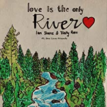 Love Is the Only River (feat. One Love Friends)