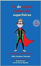 Yo de mayor quiero ser súper héroe: Y de pequeño también (Las aventuras de Pacopé nº 1)