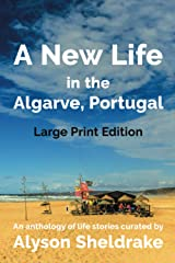A New Life in the Algarve, Portugal (Large Print): An anthology of life stories Paperback
