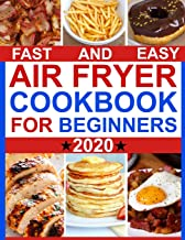 Fast and Easy Air fryer Cookbook for Beginners 2020: How to Prepare Affordable and Quick Air Fryer Family Meals On a Budget. Fry, Grill, Roast & Bake