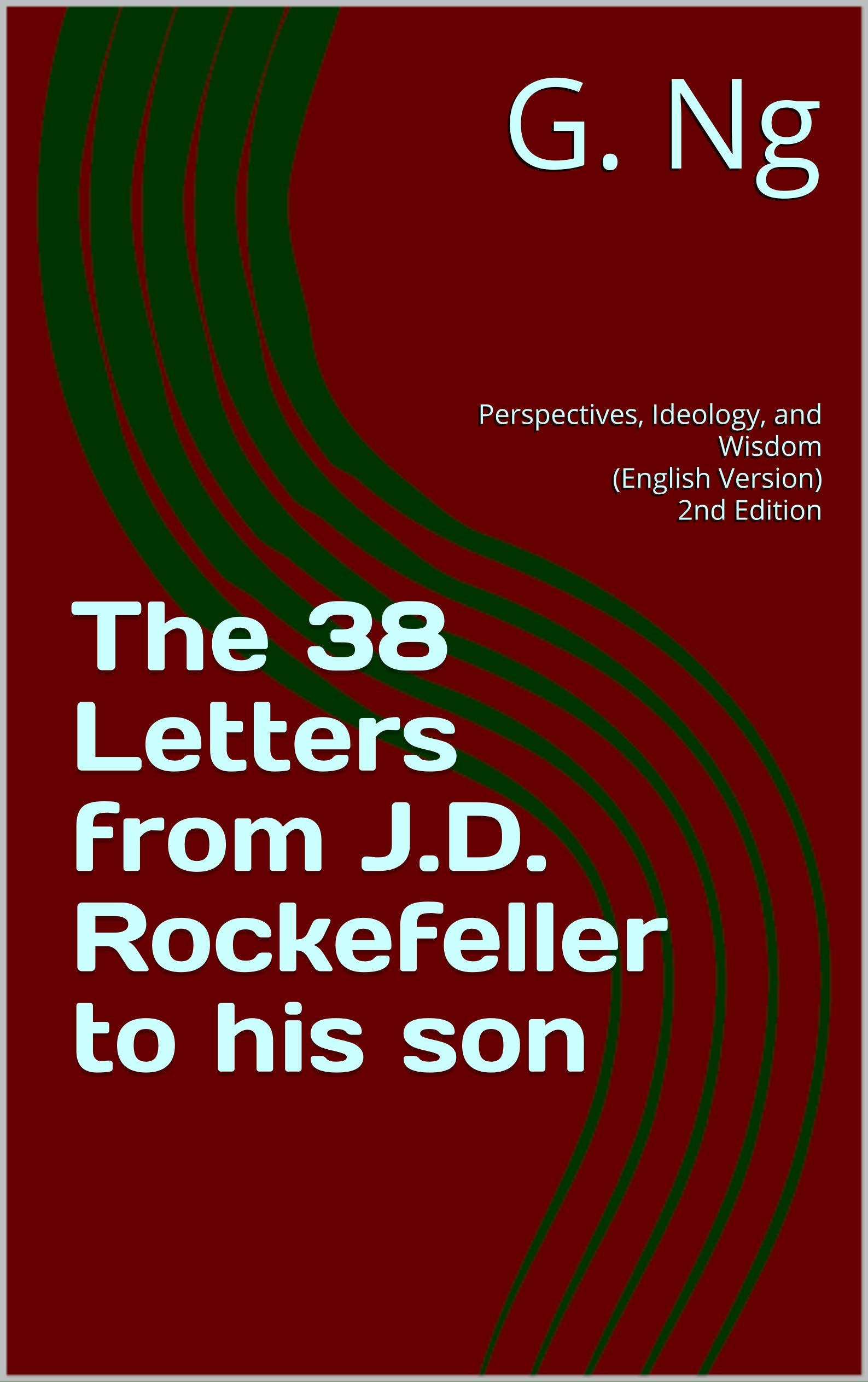 The 38 Letters from J.D. Rockefeller to his son: Perspectives, Ideology, and Wisdom (English Version) 2nd Edition