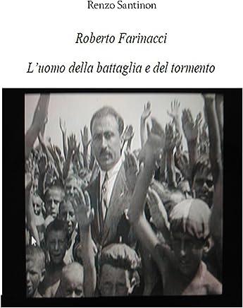 Roberto Farinacci, luomo del tormento e della battaglia