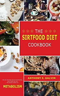 The Sirtfood Diet Cookbook: Get Lean, Feel Great, Burn Fat with Breakfast, Lunch, Dinner, Easy and Tasty Recipes to Boost ...