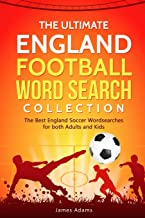 The Ultimate England Football Word Search Collection: The Best England Soccer Wordsearches for both Adults and Kids