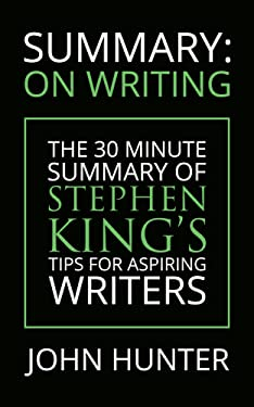 Summary: Stephen King's On Writing: A 30 Minute Summary