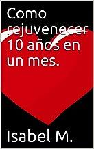 Como rejuvenecer 10 años en un mes. (Spanish Edition)