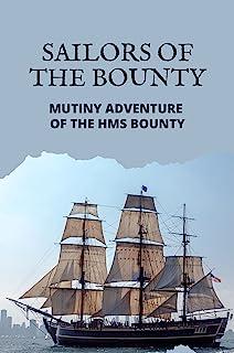 Sailors Of The Bounty: Mutiny Adventure Of The HMS Bounty: Discover Mutiny On The Bounty