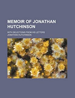 Memoir of Jonathan Hutchinson; With Selections from His Letters
