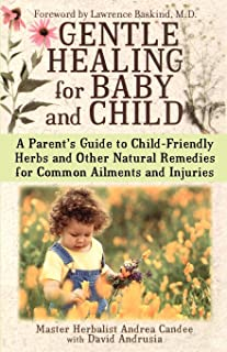 Gentle Healing for Baby and Child: A Parent's Guide to Child-Friendly Herbs and Other Natural Remedies for Common Ailments...