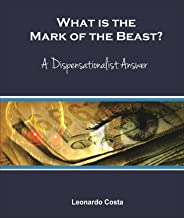 What is the Mark of the Beast?: A Dispensationalist Answer