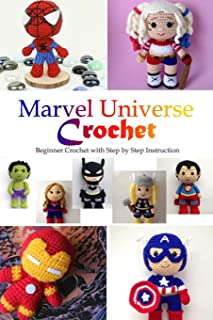 Marvel Universe Crochet: Beginner Crochet with Step by Step Instruction: Marvel Crochet-Gift for Kids