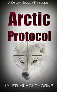 Arctic Protocol: A Dylan Baker Thriller