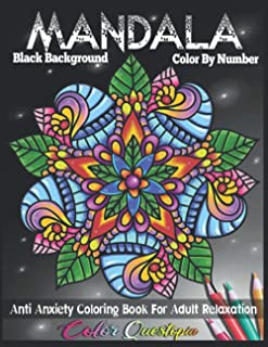 Mandala Color By Number Anti Anxiety Coloring Book For Adult Relaxation BLACK BACKGROUND: 35 Beautiful Meditative Mandalas