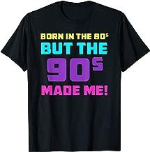 Born In The 80s But 90s Made Me T-Shirt For 80s 90s People