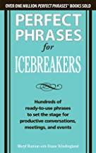 Perfect Phrases for Icebreakers: Hundreds of Ready-to-Use Phrases to Set the Stage for Productive Conversations, Meetings,...
