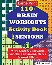 110+ BRAIN WORKOUTS Activity Book for SENIORS; Vol.1 (110+ Puzzles: Word Search, Codeword, Sudoku, Crossword, Mazes & Word...