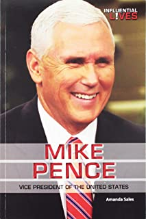Mike Pence: Vice President of the United States (Influential Lives)