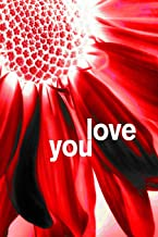 love you: 6x9 lined journal with colorful flower : great gift for yourself and your loved ones!