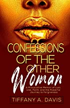 Confessions of the Other Woman: A Provocative Memoir of Lust, Lies, Faith, and the Powerful Journey to Forgiveness