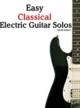 Easy Classical Electric Guitar Solos: Featuring music of Brahms, Mozart, Beethoven, Tchaikovsky and others. In Standard No...