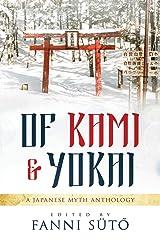 Of Kami & Yokai: A Japanese Myth Anthology Paperback