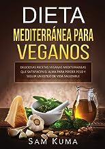 Dieta Mediterránea Para Veganos: Deliciosas recetas veganas mediterráneas que satisfacen el alma para perder peso y seguir...