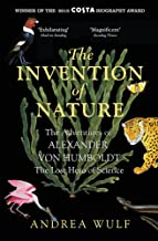 The Invention of Nature: The Adventures of Alexander von Humboldt, the Lost Hero of Science: Costa & Royal Society Prize W...
