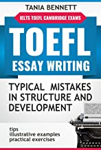 TOEFL ESSAY WRITING: TYPICAL MISTAKES IN STRUCTURE AND DEVELOPMENT: practical exercises with answers ; tips, illustrative examples, comments (essay writing for  EFL exams) (English Edition)