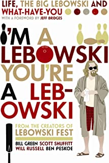 I'm A Lebowski, You're A Lebowski: Life, The Big Lebowski and What-Have-You