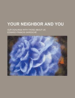 Your Neighbor and You; Our Dealings with Those about Us