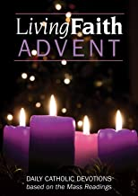 Living Faith Advent 2015: Daily Catholic Devotions Based on the Mass Readings