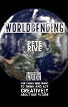 Worldbending: A Survivor's Guide for those who want to think and act creatively about our future.
