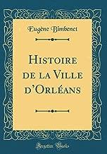 Histoire de la Ville d'Orléans (Classic Reprint) (French Edition)