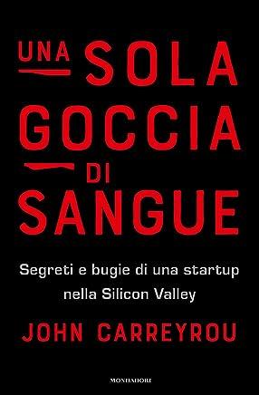 Una sola goccia di sangue: Segreti e bugie di una startup nella Silicon Valley (Italian Edition)