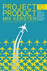 Project to Product: How to Survive and Thrive in the Age of Digital Disruption with the Flow Framework Kindle Edition