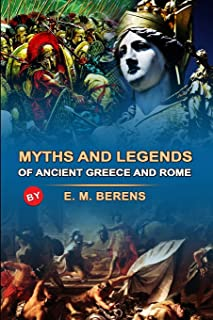 MYTHS AND LEGENDS OF ANCIENT GREECE AND ROME BY E. M. BERENS ( Annotated Illustrations ): Classic Edition Annotated Illust...