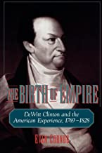 The Birth of Empire: DeWitt Clinton and the American Experience, 1769-1828