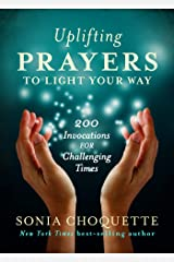 Uplifting Prayers to Light Your Way: 200 Invocations for Challenging Times Kindle Edition