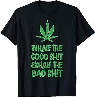 Inhale The Good Shit Exhale The Bad Shit Marijuana Leaf Weed T-Shirt