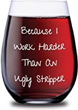 Sips N Giggles - Funny Wine Glass 21oz Because I Work Harder Than An Ugly Stripper Stemless Wine Glass. Funny Wine Glass For Women & Men