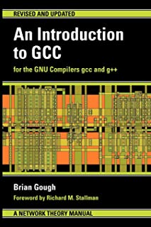 An Introduction to GCC: For the GNU Compilers GCC and G++